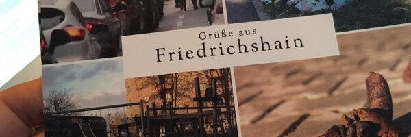 (Nicht so) schöne Grüße aus Friedrichshain / Einladung zum Mitmachen